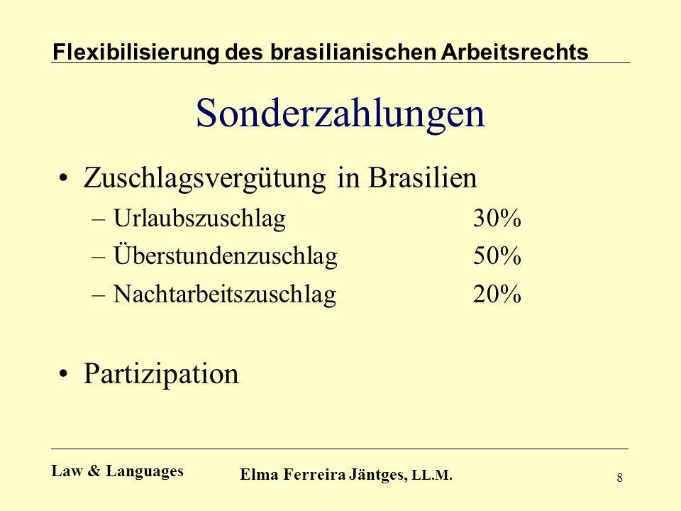 8 Sonderzahlungen Zuschlagsvergütung in Brasilien –Urlaubszuschlag 30% –Überstundenzuschlag 50% –Nachtarbeitszuschlag 20% Partizipation Flexibilisieru