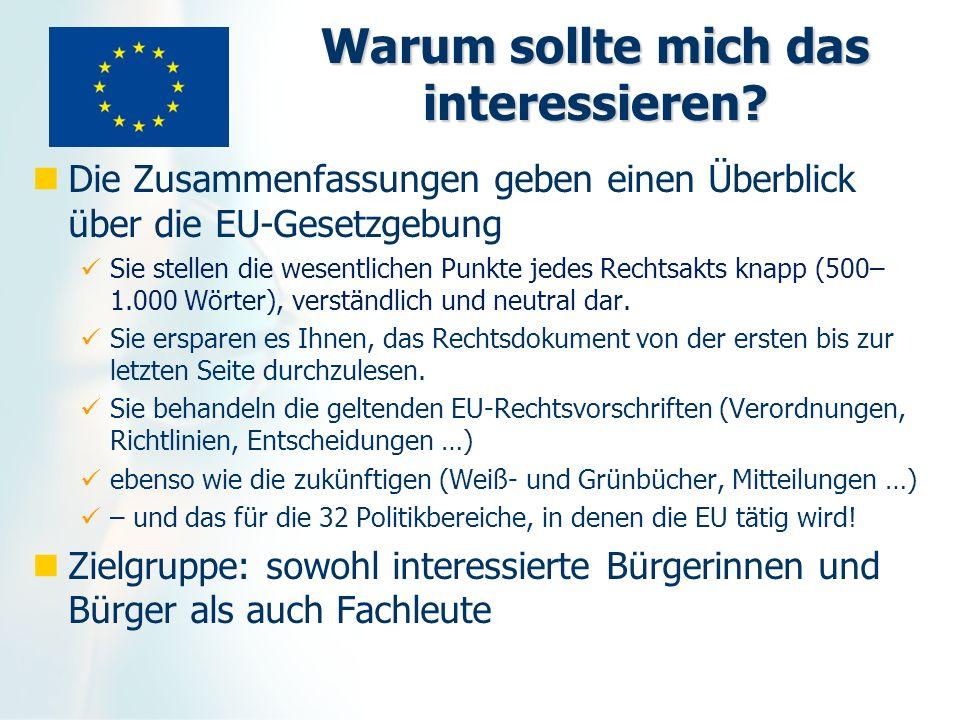 Warum sollte mich das interessieren? Die Zusammenfassungen geben einen Überblick über die EU-Gesetzgebung Sie stellen die wesentlichen Punkte jedes Re