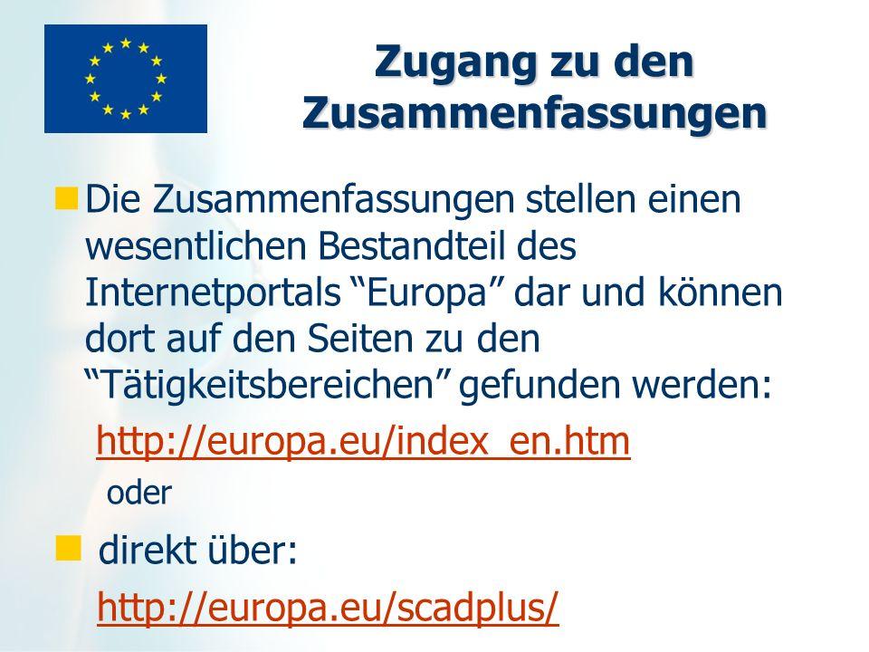 Zugang zu den Zusammenfassungen Die Zusammenfassungen stellen einen wesentlichen Bestandteil des Internetportals Europa dar und können dort auf den Se