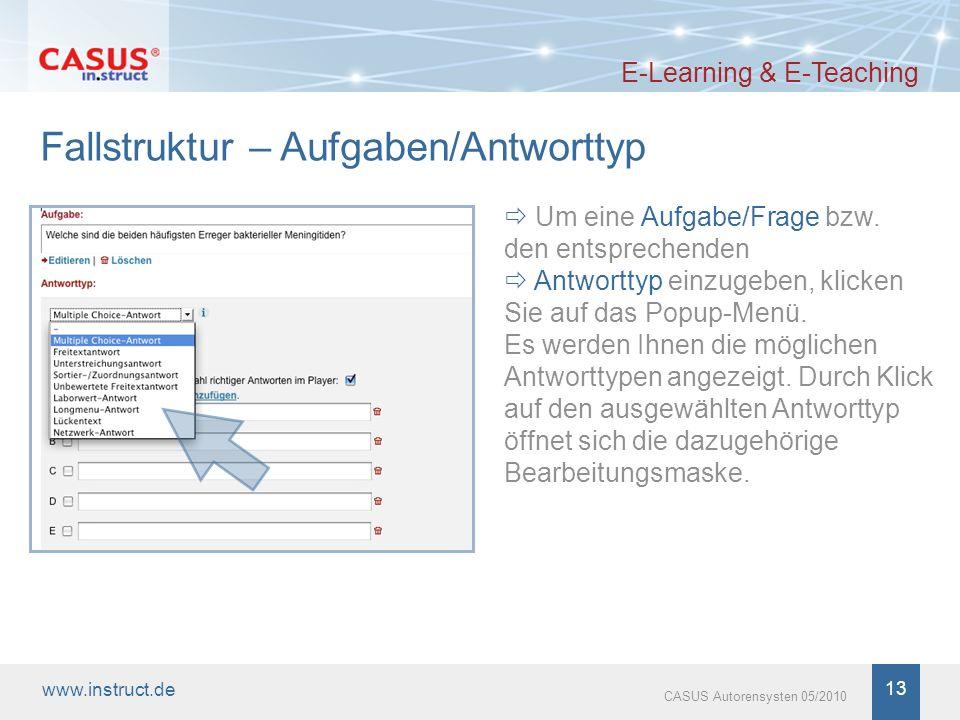 www.instruct.de 13 CASUS Autorensysten 05/2010 Fallstruktur – Aufgaben/Antworttyp E-Learning & E-Teaching Um eine Aufgabe/Frage bzw. den entsprechende
