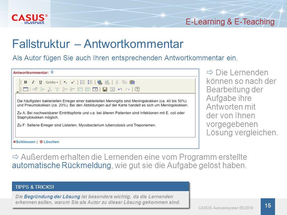 www.instruct.de 15 CASUS Autorensysten 05/2010 Fallstruktur – Antwortkommentar E-Learning & E-Teaching TIPPS & TRICKS! Die Begründung der Lösung ist b