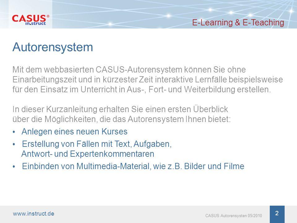 www.instruct.de 2 CASUS Autorensysten 05/2010 Autorensystem E-Learning & E-Teaching Mit dem webbasierten CASUS-Autorensystem können Sie ohne Einarbeit