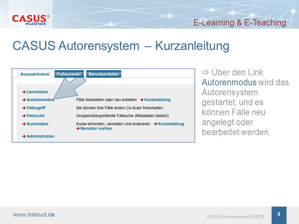 www.instruct.de 4 CASUS Autorensysten 05/2010 E-Learning & E-Teaching CASUS Autorensystem – Kurzanleitung Über den Link Autorenmodus wird das Autorens