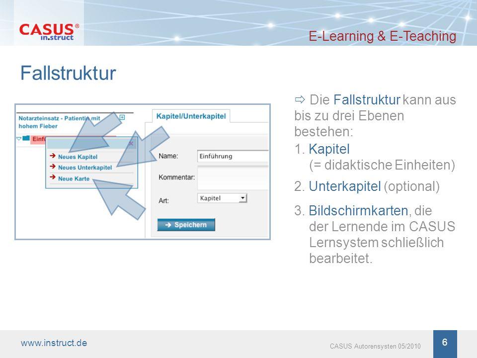 www.instruct.de 6 CASUS Autorensysten 05/2010 Fallstruktur E-Learning & E-Teaching Die Fallstruktur kann aus bis zu drei Ebenen bestehen: 1. Kapitel (