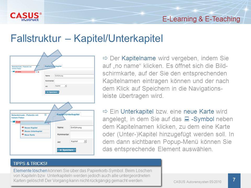 www.instruct.de 7 CASUS Autorensysten 05/2010 Fallstruktur – Kapitel/Unterkapitel E-Learning & E-Teaching Elemente löschen können Sie über das Papierk