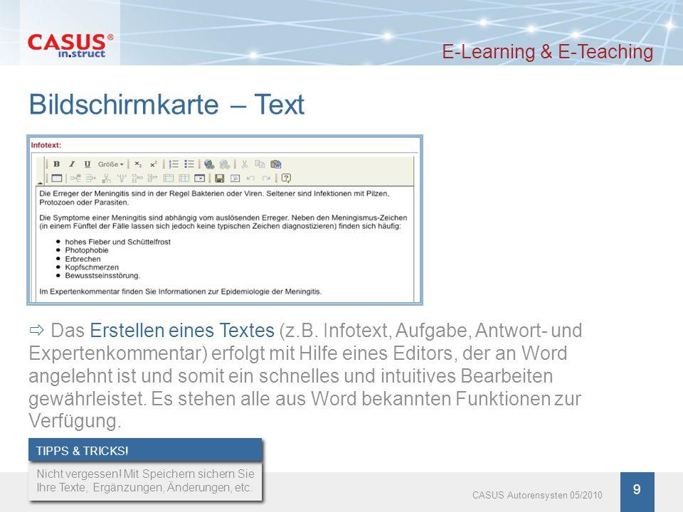 www.instruct.de 9 CASUS Autorensysten 05/2010 Bildschirmkarte – Text E-Learning & E-Teaching Das Erstellen eines Textes (z.B. Infotext, Aufgabe, Antwo