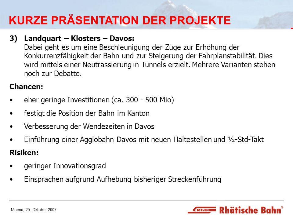 Moena, 25. Oktober 2007 KURZE PRÄSENTATION DER PROJEKTE 3)Landquart – Klosters – Davos: Dabei geht es um eine Beschleunigung der Züge zur Erhöhung der