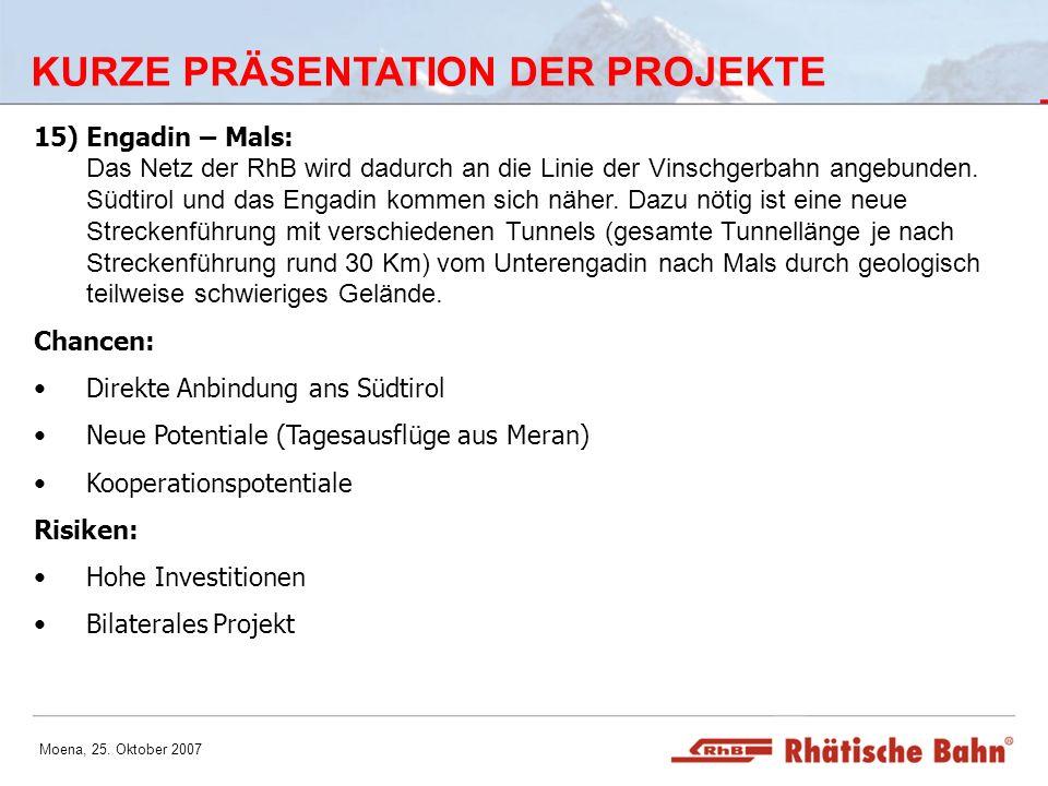 Moena, 25. Oktober 2007 KURZE PRÄSENTATION DER PROJEKTE 15)Engadin – Mals: Das Netz der RhB wird dadurch an die Linie der Vinschgerbahn angebunden. Sü