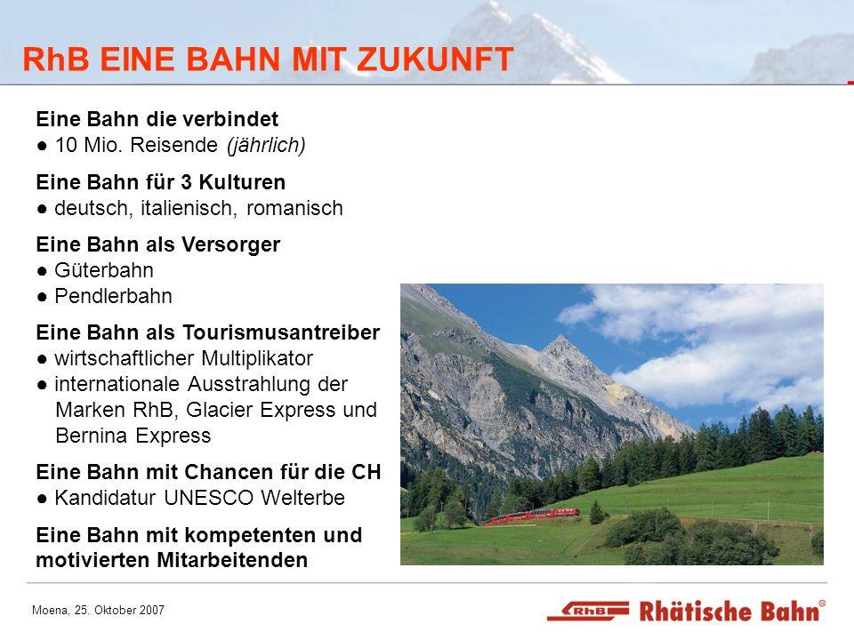 Moena, 25. Oktober 2007 RhB EINE BAHN MIT ZUKUNFT Eine Bahn die verbindet 10 Mio. Reisende (jährlich) Eine Bahn für 3 Kulturen deutsch, italienisch, r