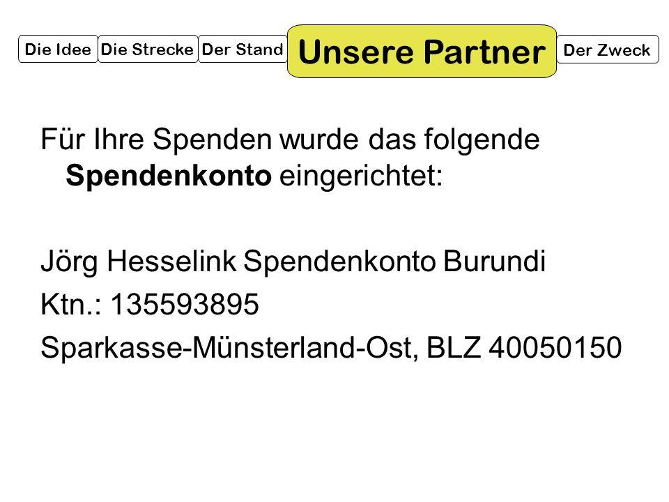 Für Ihre Spenden wurde das folgende Spendenkonto eingerichtet: Jörg Hesselink Spendenkonto Burundi Ktn.: 135593895 Sparkasse-Münsterland-Ost, BLZ 4005