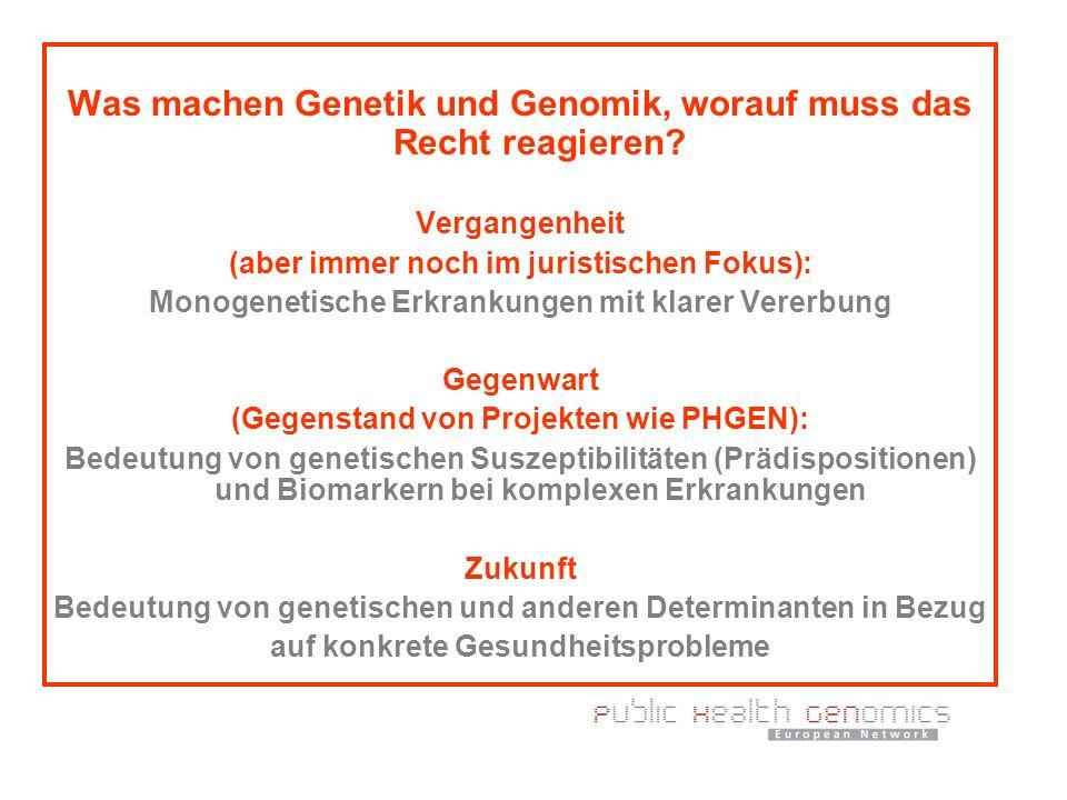 Was machen Genetik und Genomik, worauf muss das Recht reagieren? Vergangenheit (aber immer noch im juristischen Fokus): Monogenetische Erkrankungen mi