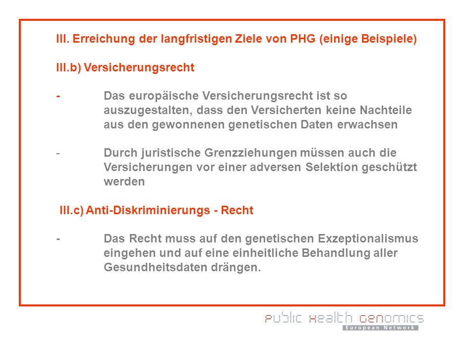 III. Erreichung der langfristigen Ziele von PHG (einige Beispiele) III.b) Versicherungsrecht - Das europäische Versicherungsrecht ist so auszugestalte