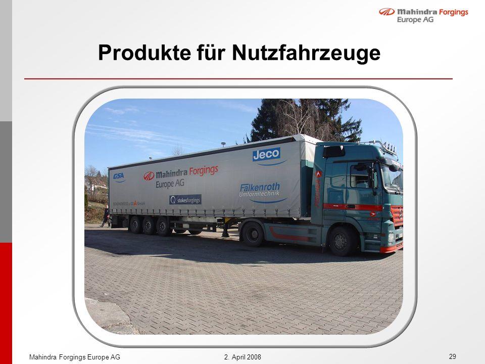 29 Mahindra Forgings Europe AG2. April 2008 Produkte für Nutzfahrzeuge