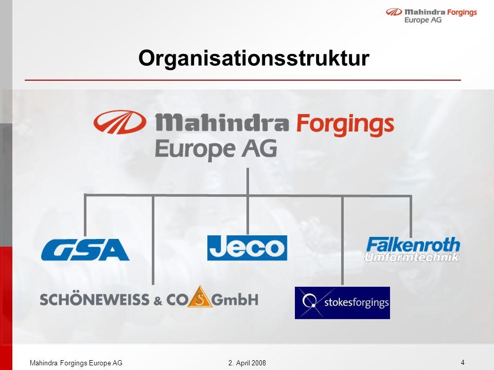4 Mahindra Forgings Europe AG2. April 2008 Organisationsstruktur