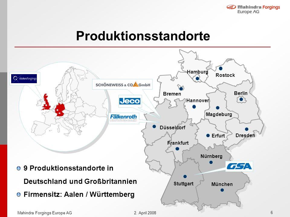6 Mahindra Forgings Europe AG2. April 2008 9 Produktionsstandorte in Deutschland und Großbritannien Firmensitz: Aalen / Württemberg Produktionsstandor