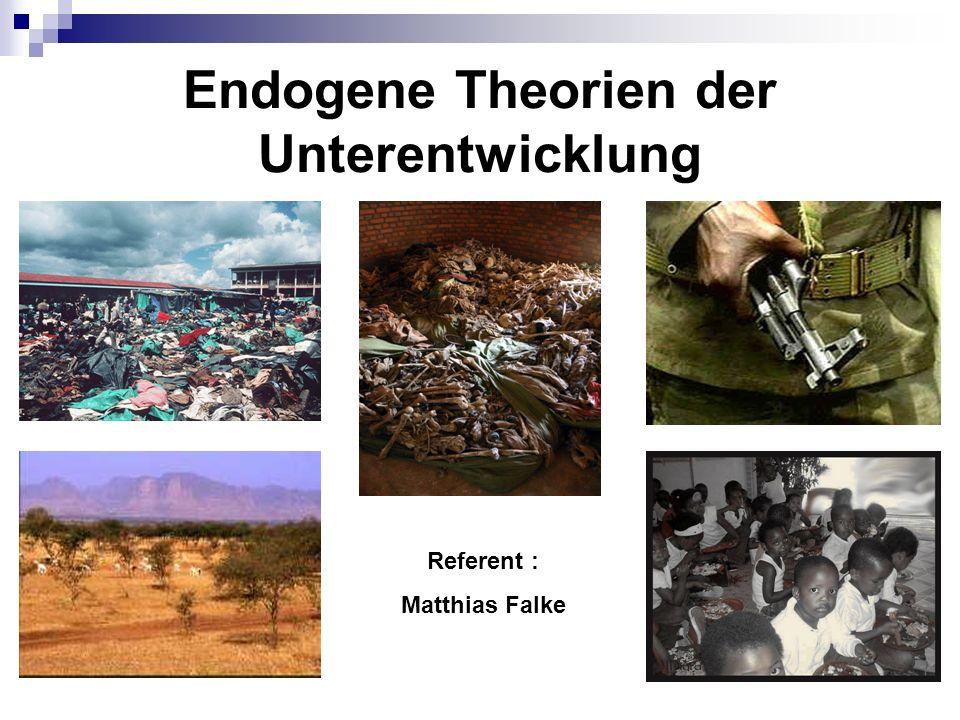 Hauptteil - Endogene Kausalfaktoren der Unterentwicklung Traditionalismus kultureller (Weber) - kein Wertewandel - mangelhafter Arbeitsethos - Mangel an Selbstdisziplin und Askese soziostruktureller (Schmidt) - Primordialismustheorie