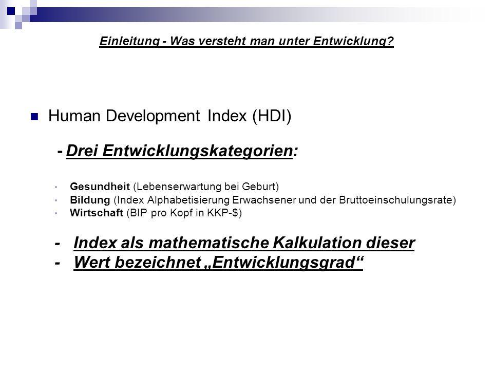 Human Development Index (HDI) - Drei Entwicklungskategorien: Gesundheit (Lebenserwartung bei Geburt) Bildung (Index Alphabetisierung Erwachsener und d