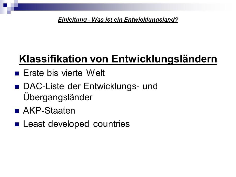 Einleitung - Was ist ein Entwicklungsland? Klassifikation von Entwicklungsländern Erste bis vierte Welt DAC-Liste der Entwicklungs- und Übergangslände