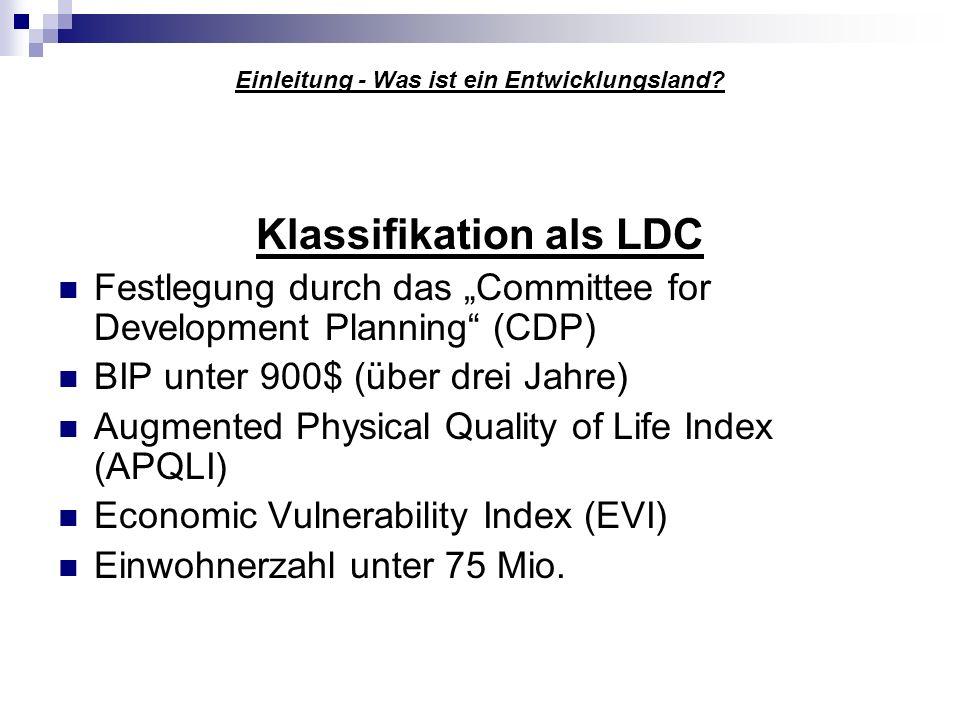 Einleitung - Was ist ein Entwicklungsland? Klassifikation als LDC Festlegung durch das Committee for Development Planning (CDP) BIP unter 900$ (über d