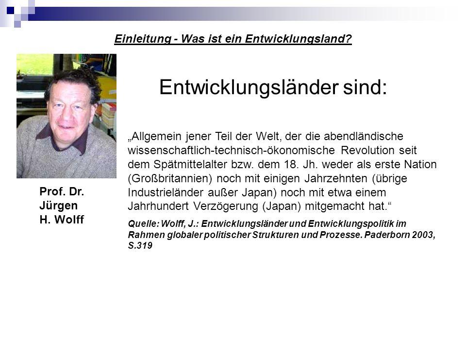 Einleitung - Was ist ein Entwicklungsland? Prof. Dr. Jürgen H. Wolff Allgemein jener Teil der Welt, der die abendländische wissenschaftlich-technisch-