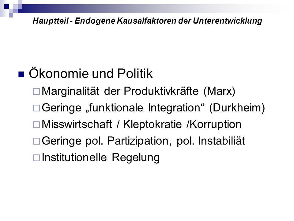 Hauptteil - Endogene Kausalfaktoren der Unterentwicklung Ökonomie und Politik Marginalität der Produktivkräfte (Marx) Geringe funktionale Integration