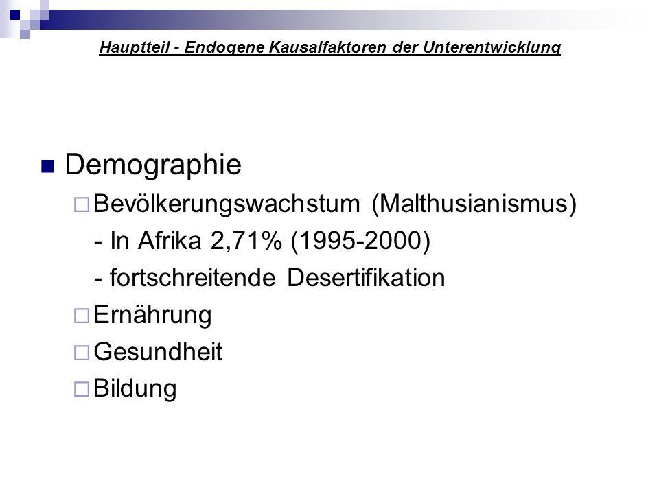 Hauptteil - Endogene Kausalfaktoren der Unterentwicklung Demographie Bevölkerungswachstum (Malthusianismus) - In Afrika 2,71% (1995-2000) - fortschrei