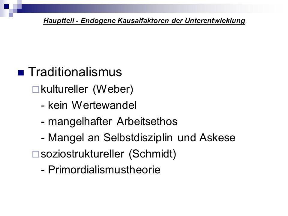 Hauptteil - Endogene Kausalfaktoren der Unterentwicklung Traditionalismus kultureller (Weber) - kein Wertewandel - mangelhafter Arbeitsethos - Mangel