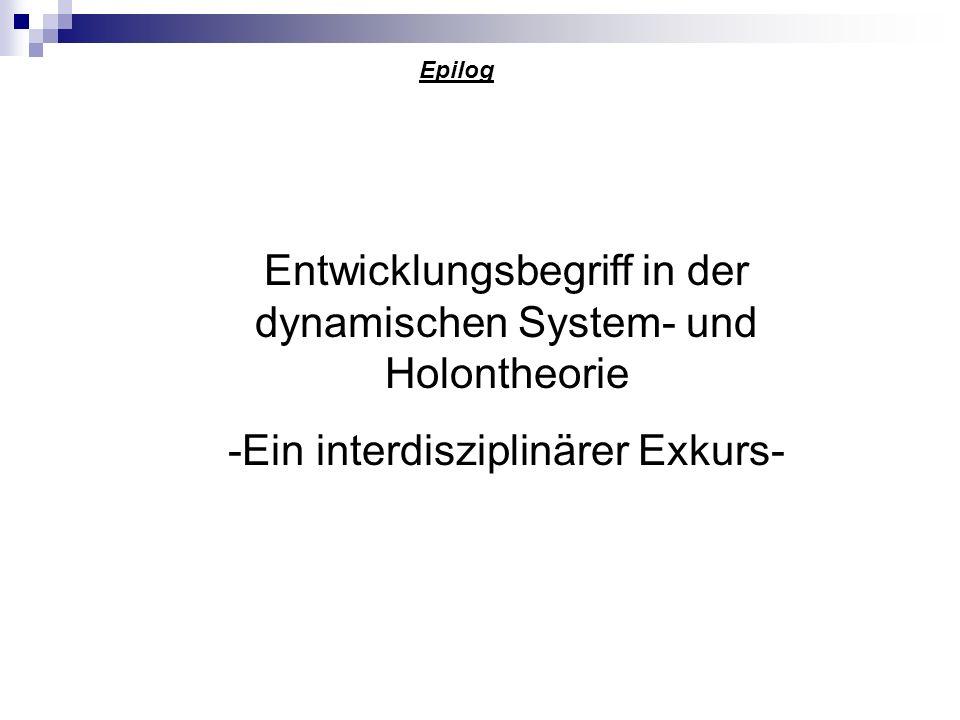 Epilog Entwicklungsbegriff in der dynamischen System- und Holontheorie -Ein interdisziplinärer Exkurs-