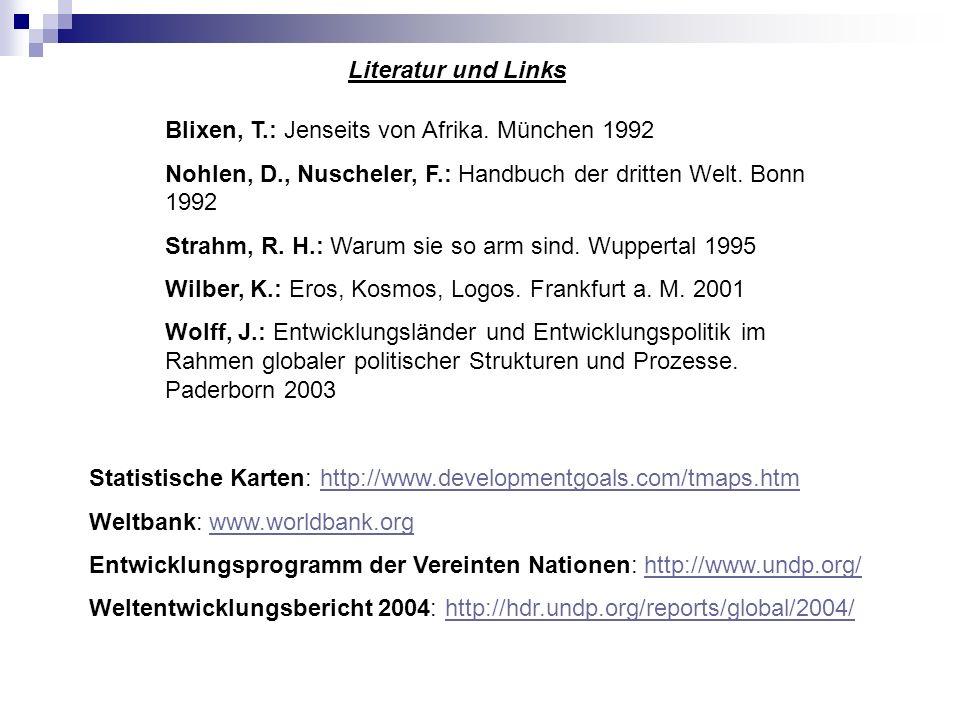 Literatur und Links Blixen, T.: Jenseits von Afrika. München 1992 Nohlen, D., Nuscheler, F.: Handbuch der dritten Welt. Bonn 1992 Strahm, R. H.: Warum