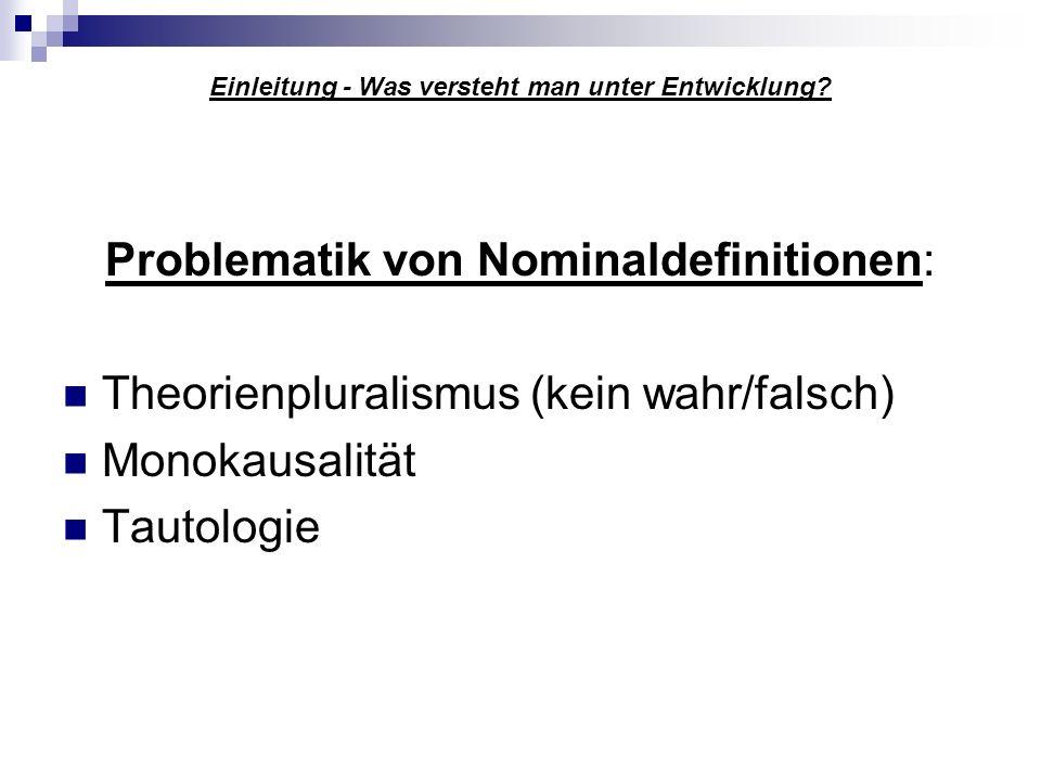 Einleitung - Was versteht man unter Entwicklung? Problematik von Nominaldefinitionen: Theorienpluralismus (kein wahr/falsch) Monokausalität Tautologie
