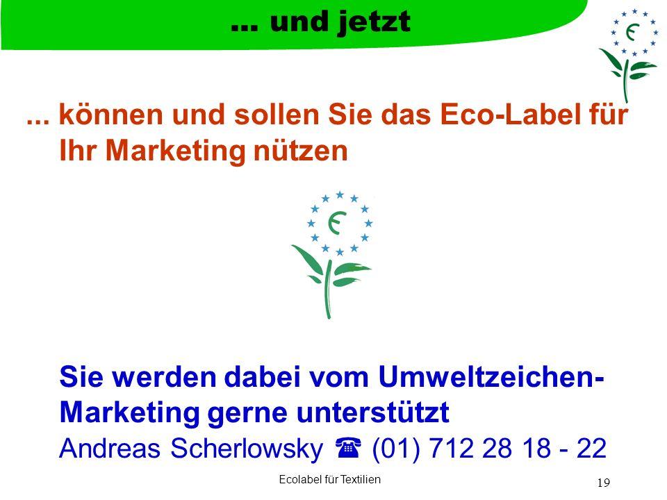 Ecolabel für Textilien 19... können und sollen Sie das Eco-Label für Ihr Marketing nützen Sie werden dabei vom Umweltzeichen- Marketing gerne unterstü