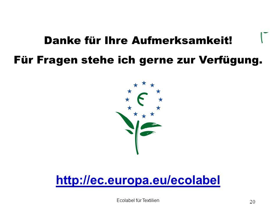 Ecolabel für Textilien 20 Danke für Ihre Aufmerksamkeit! Für Fragen stehe ich gerne zur Verfügung. http://ec.europa.eu/ecolabel