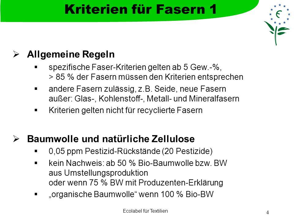 Ecolabel für Textilien 4 Allgemeine Regeln spezifische Faser-Kriterien gelten ab 5 Gew.-%, > 85 % der Fasern müssen den Kriterien entsprechen andere F