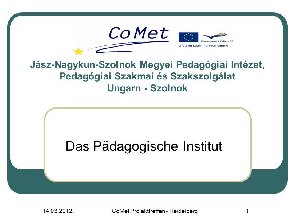 14.03.2012.CoMet Projekttreffen - Heidelberg1 Jász-Nagykun-Szolnok Megyei Pedagógiai Intézet, Pedagógiai Szakmai és Szakszolgálat Ungarn - Szolnok Das