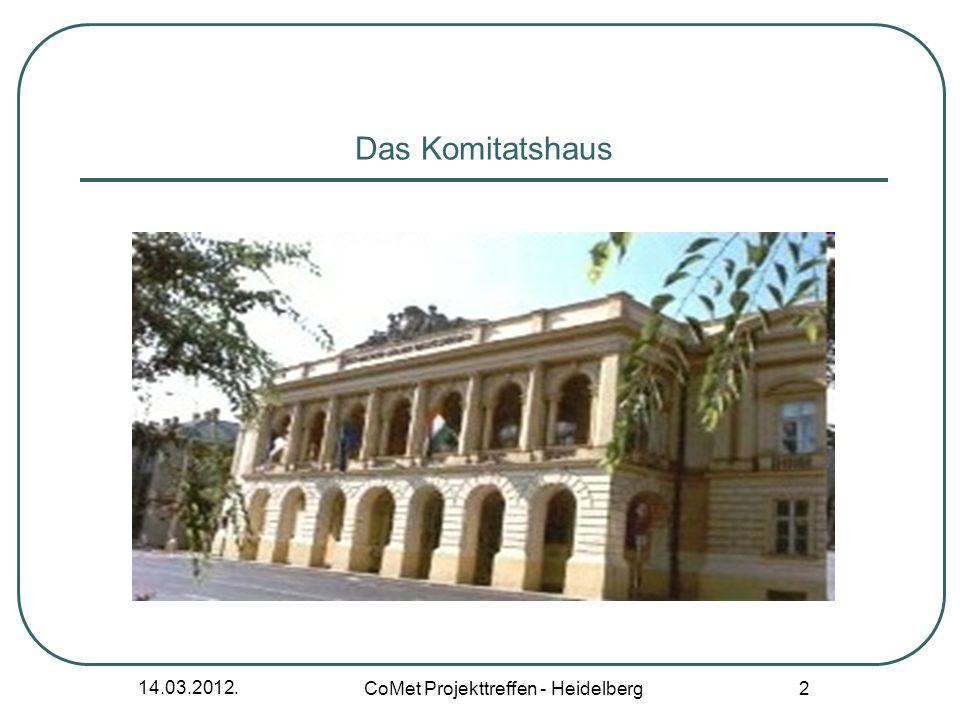 14.03.2012. CoMet Projekttreffen - Heidelberg 2 Das Komitatshaus