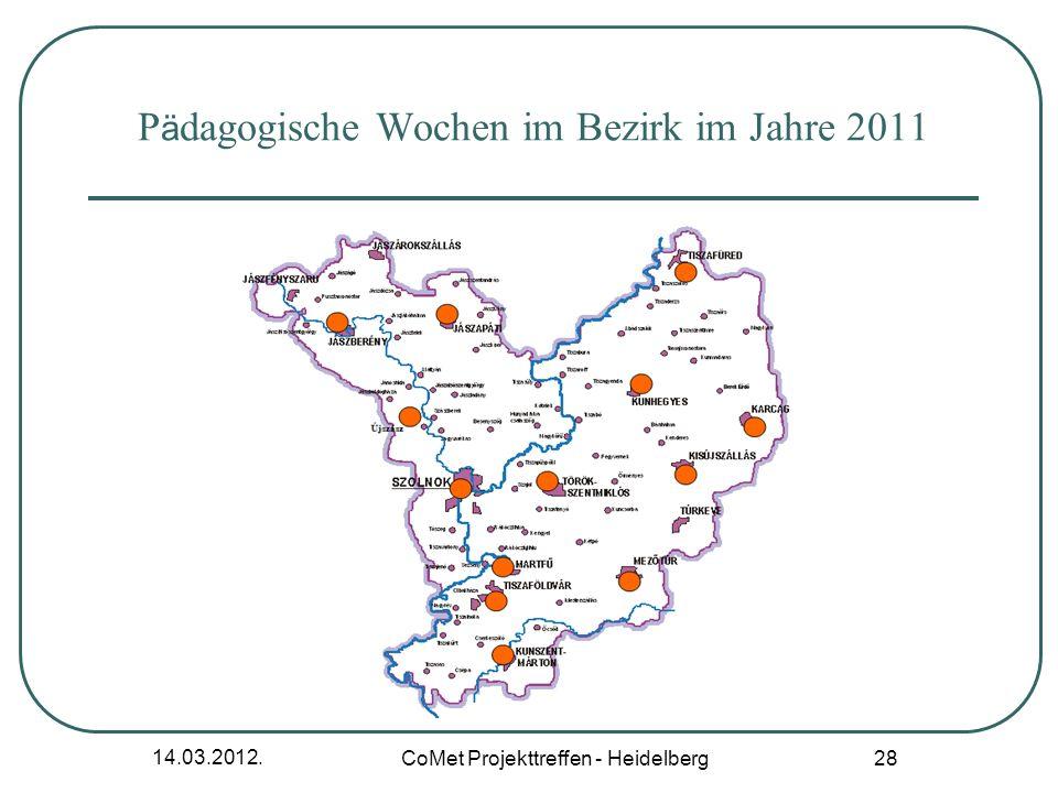14.03.2012. CoMet Projekttreffen - Heidelberg 28 P ä dagogische Wochen im Bezirk im Jahre 2011