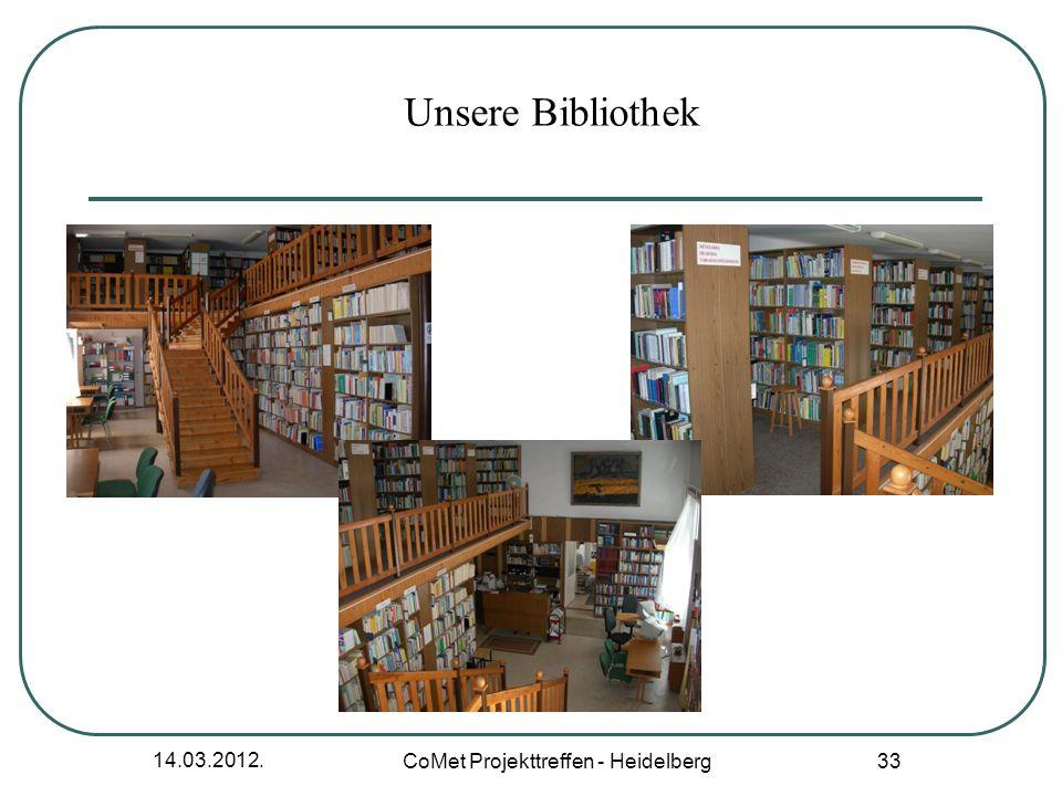 14.03.2012. CoMet Projekttreffen - Heidelberg 33 Unsere Bibliothek