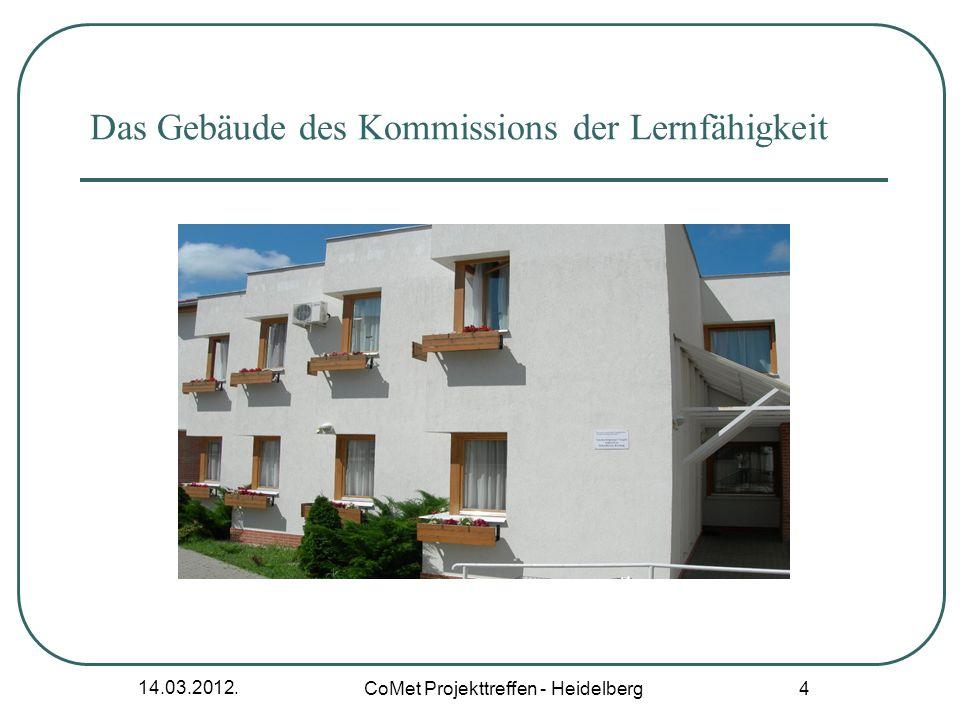 14.03.2012. CoMet Projekttreffen - Heidelberg 4 Das Gebäude des Kommissions der Lernfähigkeit