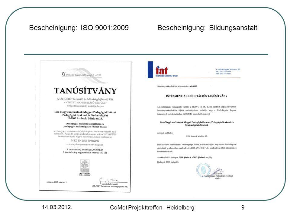 14.03.2012. CoMet Projekttreffen - Heidelberg 9 Bescheinigung: ISO 9001:2009 Bescheinigung: Bildungsanstalt