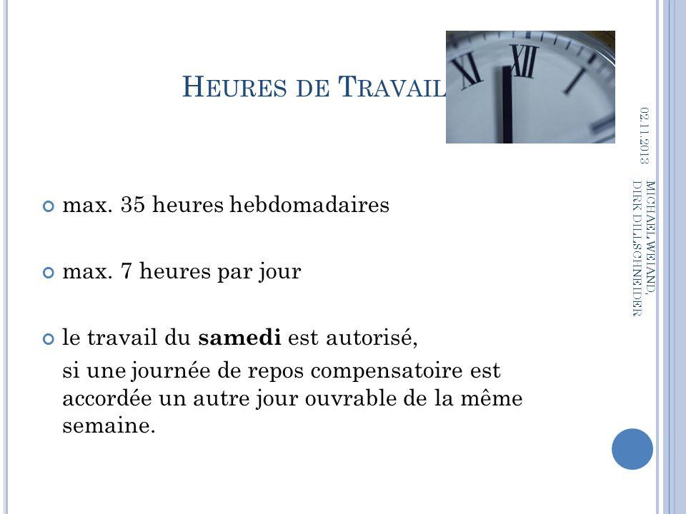 H EURES DE T RAVAIL max. 35 heures hebdomadaires max. 7 heures par jour le travail du samedi est autorisé, si une journée de repos compensatoire est a