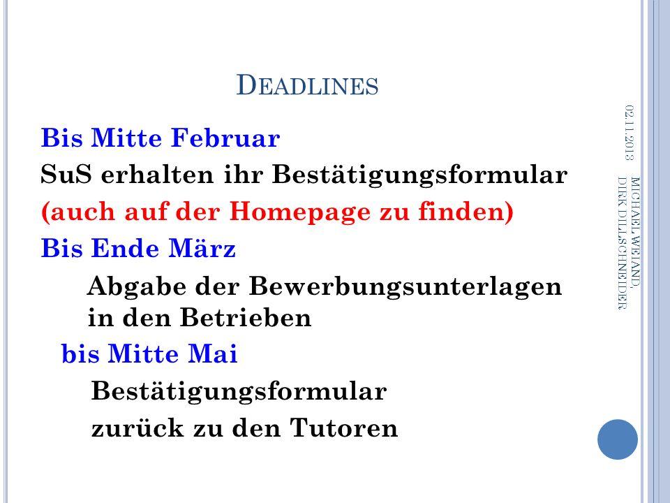 D EADLINES Bis Mitte Februar SuS erhalten ihr Bestätigungsformular (auch auf der Homepage zu finden) Bis Ende März Abgabe der Bewerbungsunterlagen in