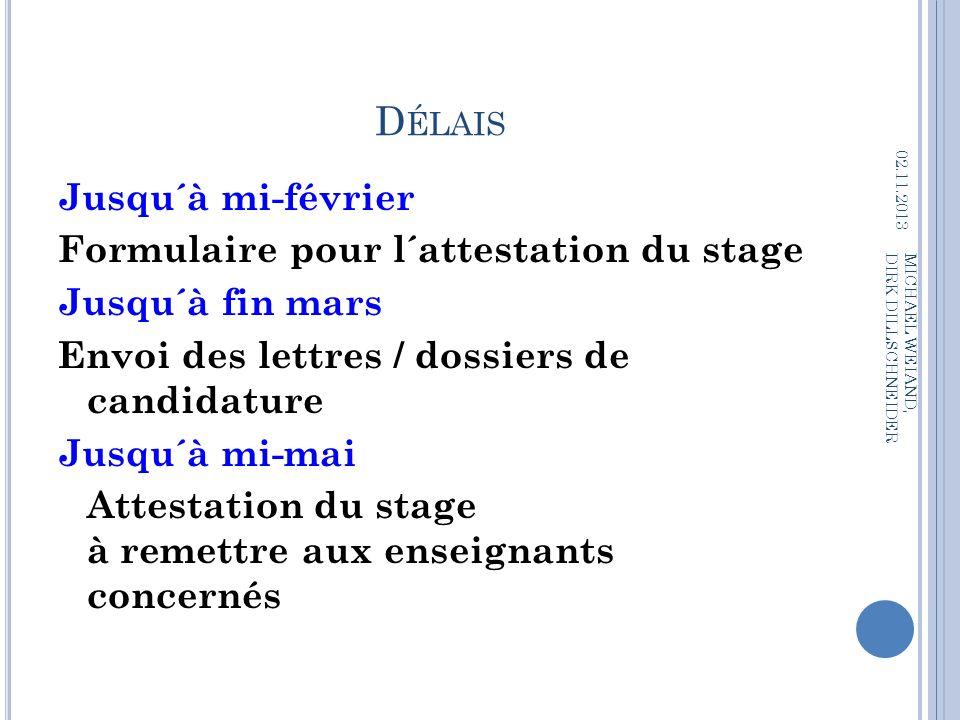 D ÉLAIS Jusqu´à mi-février Formulaire pour l´attestation du stage Jusqu´à fin mars Envoi des lettres / dossiers de candidature Jusqu´à mi-mai Attestat