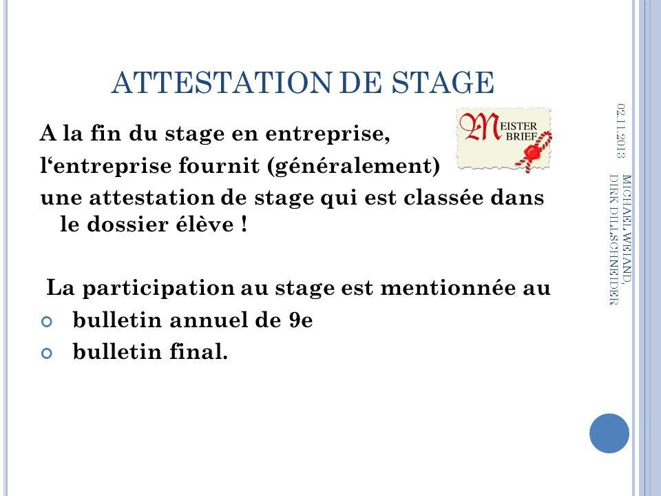 ATTESTATION DE STAGE A la fin du stage en entreprise, lentreprise fournit (généralement) une attestation de stage qui est classée dans le dossier élèv