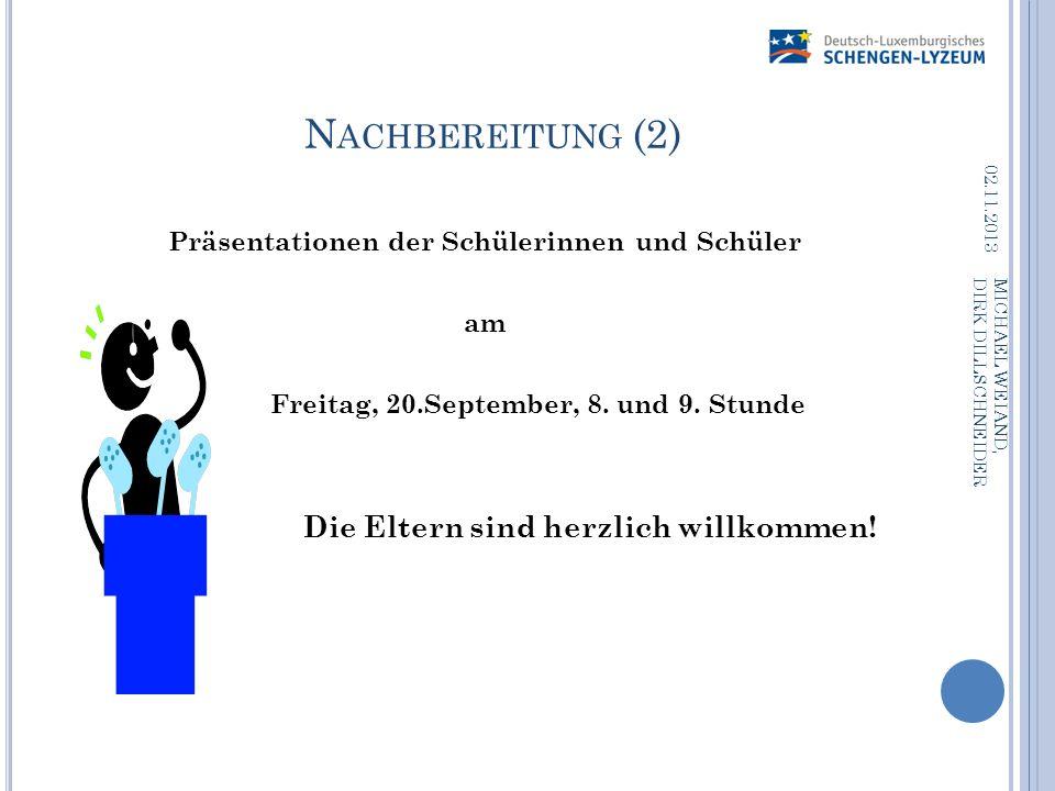 N ACHBEREITUNG (2) Präsentationen der Schülerinnen und Schüler am Freitag, 20.September, 8. und 9. Stunde Die Eltern sind herzlich willkommen! 02.11.2