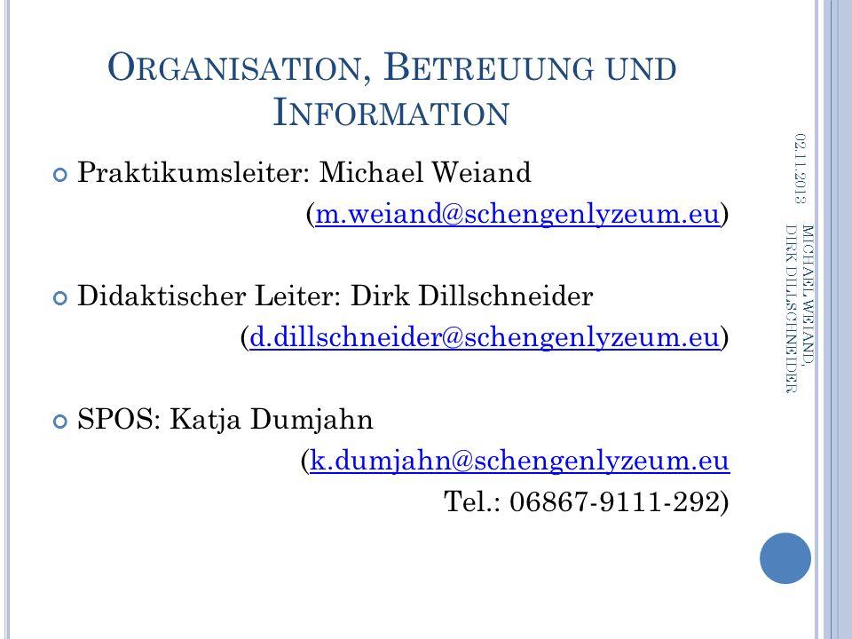 O RGANISATION, B ETREUUNG UND I NFORMATION Praktikumsleiter: Michael Weiand (m.weiand@schengenlyzeum.eu)m.weiand@schengenlyzeum.eu Didaktischer Leiter