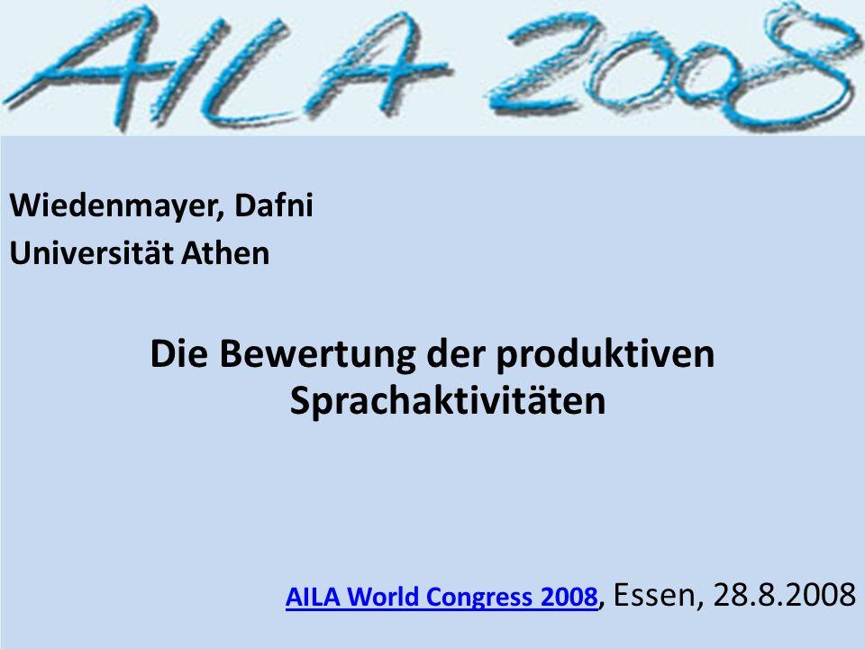 Wiedenmayer, Dafni Universität Athen Die Bewertung der produktiven Sprachaktivitäten AILA World Congress 2008AILA World Congress 2008, Essen, 28.8.200
