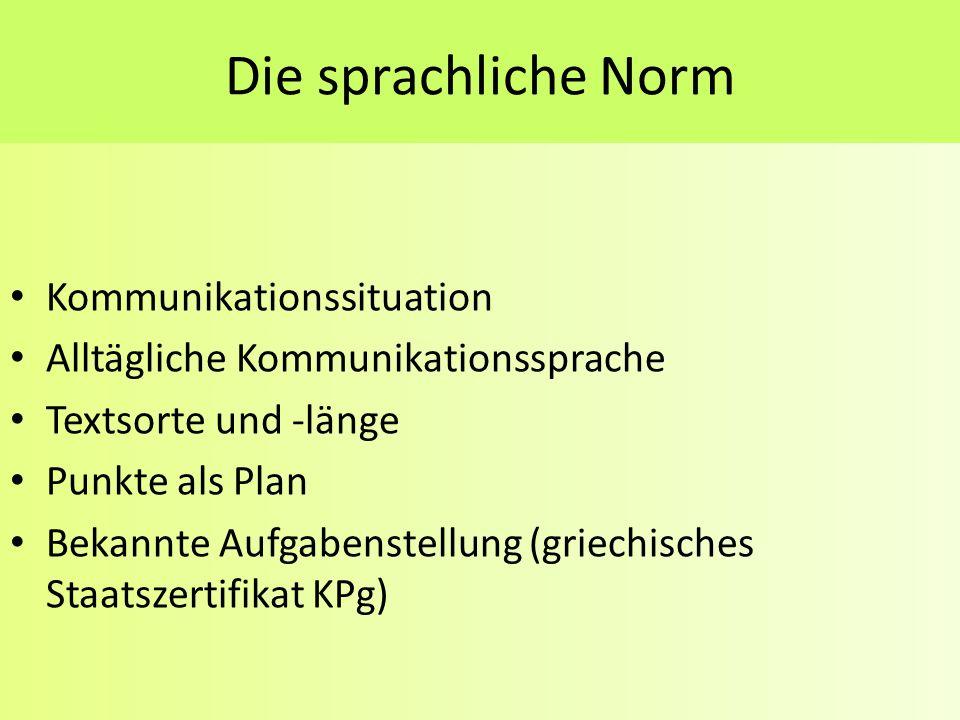 Die sprachliche Norm Kommunikationssituation Alltägliche Kommunikationssprache Textsorte und -länge Punkte als Plan Bekannte Aufgabenstellung (griechi