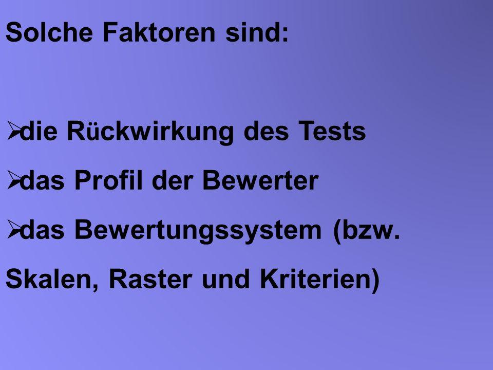 Solche Faktoren sind: die R ü ckwirkung des Tests das Profil der Bewerter das Bewertungssystem (bzw. Skalen, Raster und Kriterien)