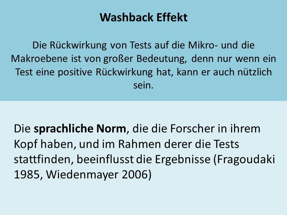 Washback Effekt Die Rückwirkung von Tests auf die Mikro- und die Makroebene ist von großer Bedeutung, denn nur wenn ein Test eine positive Rückwirkung
