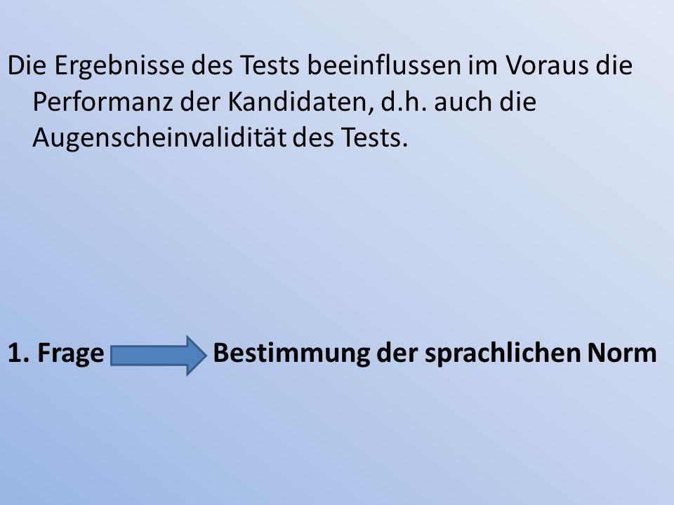 Die Ergebnisse des Tests beeinflussen im Voraus die Performanz der Kandidaten, d.h. auch die Augenscheinvalidität des Tests. 1. Frage Bestimmung der s